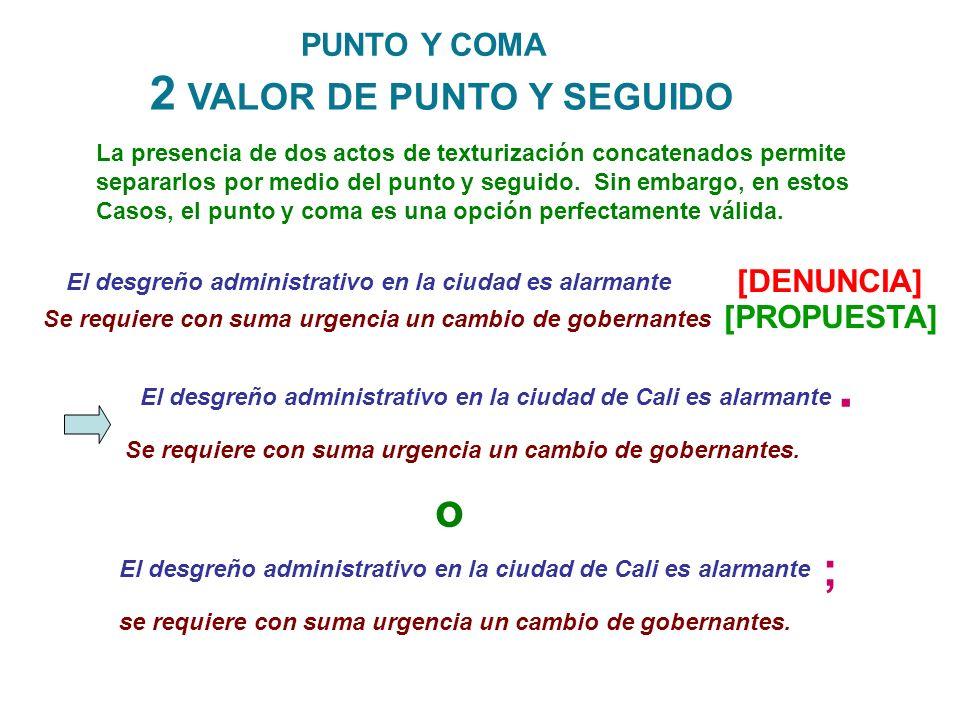 . 2 VALOR DE PUNTO Y SEGUIDO o ; PUNTO Y COMA [DENUNCIA] [PROPUESTA]